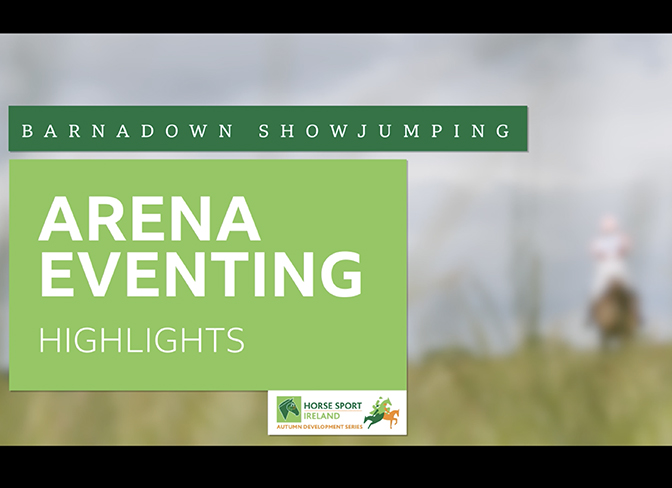 HSI Arena Eventing Highlights – Barnadown Showjumping