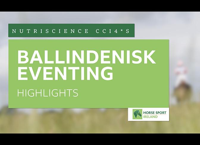 HSI Ballindenisk Eventing Highlights: NutriScience CCI4*S